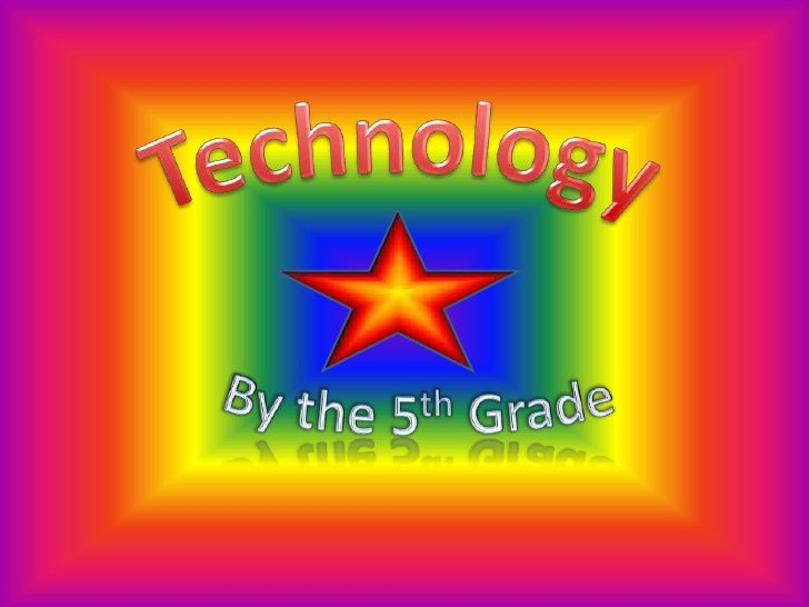 Technology<br />By the 5th Grade<br />