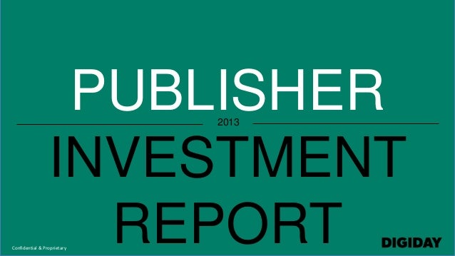 PUBLISHER INVESTMENT REPORT 2013 Confidential & Proprietary