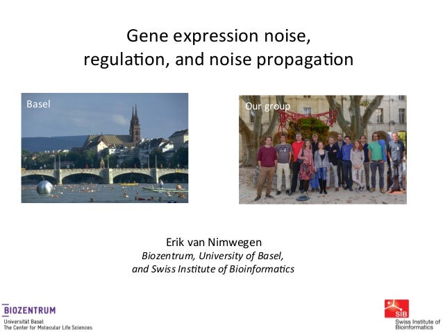 Gene	   expression	   noise,	    regula0on,	   and	   noise	   propaga0on	    Erik	   van	   Nimwegen	    Biozentrum,	   U...