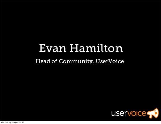 Evan Hamilton Head of Community, UserVoice Wednesday, August 21, 13