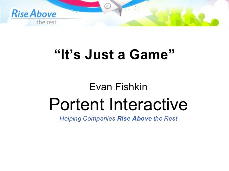 """ It's Just a Game"" Evan Fishkin Portent Interactive Helping Companies  Rise Above  the Rest"