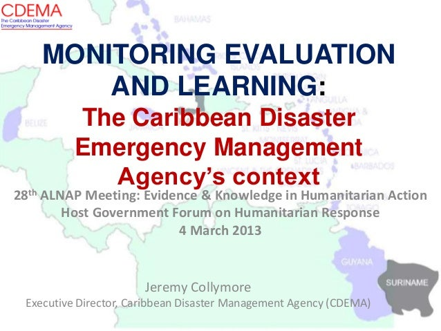 MONITORING EVALUATIONAND LEARNING:The Caribbean DisasterEmergency ManagementAgency's contextJeremy CollymoreExecutive Dire...