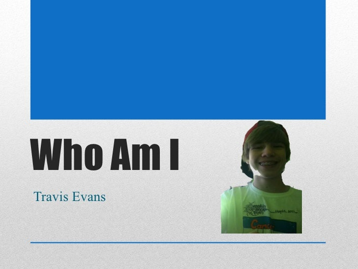 Who Am ITravis Evans