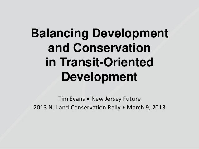 Balancing Development   and Conservation  in Transit-Oriented     Development         Tim Evans • New Jersey Future2013 NJ...
