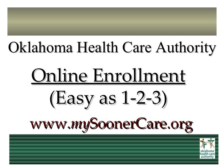 Online Enrollment (Easy as 1-2-3) www. my SoonerCare.org Oklahoma Health Care Authority