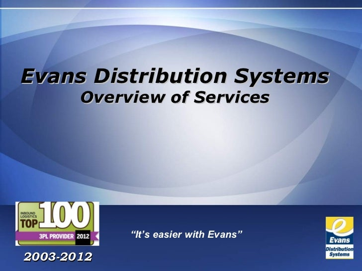 """Evans Distribution Systems       Overview of Services            """"It's easier with Evans""""2003-2012"""