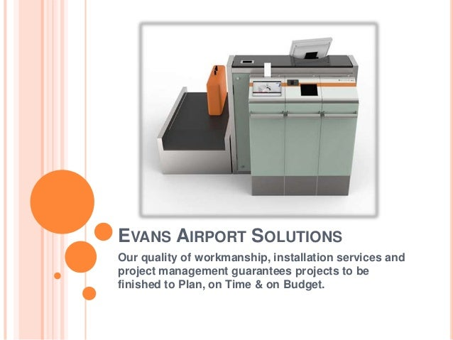 EVANS AIRPORT SOLUTIONS Our quality of workmanship, installation services and project management guarantees projects to be...