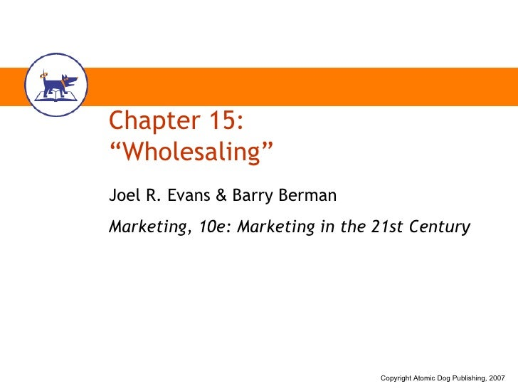 "Chapter 15: ""Wholesaling"" Joel R. Evans  &  Barry Berman Marketing, 10e: Marketing in the 21st Century"