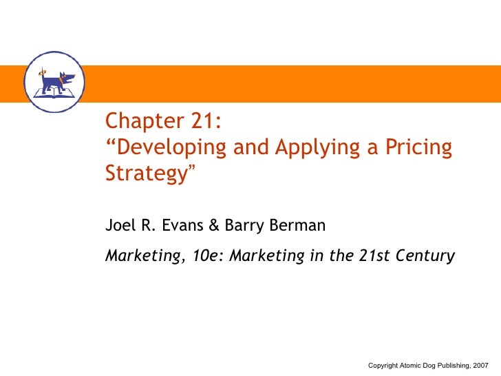 "Chapter 21: ""Developing and Applying a Pricing Strategy "" Joel R. Evans  &  Barry Berman Marketing, 10e: Marketing in the ..."
