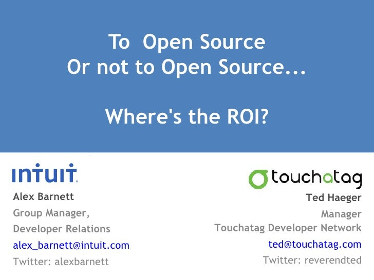 To  Open Source Or not to Open Source... Where's the ROI? Alex Barnett Group Manager,  Developer Relations  [email_address...