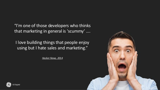 """GE Digital """"I'm one of those developers who thinks that marketing in general is 'scummy' …. I love building things that pe..."""