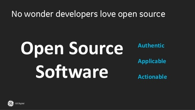 GE Digital No wonder developers love open source Authentic Applicable Actionable Open Source Software