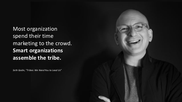 GE Digital Most organization spend their time marketing to the crowd. Smart organizations assemble the tribe. Seth Godin, ...