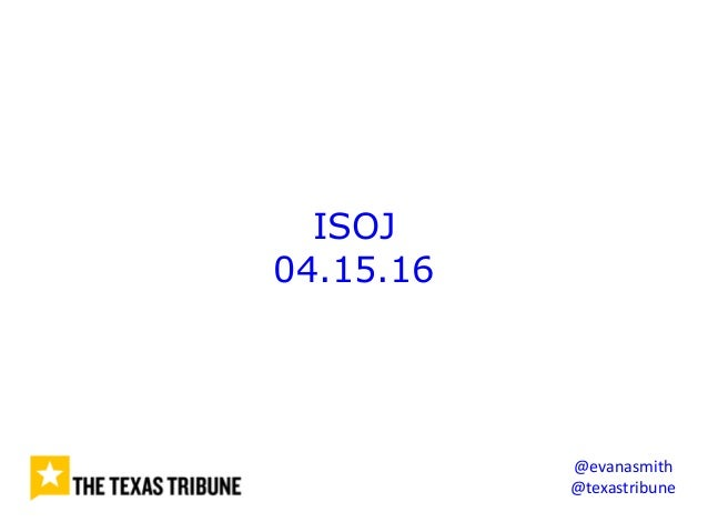 ISOJ 04.15.16 @evanasmith @texastribune