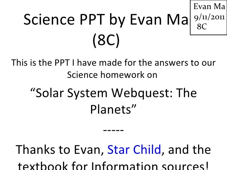 """Science PPT by Evan Ma (8C) This is the PPT I have made for the answers to our Science homework on  """" Solar System Webques..."""