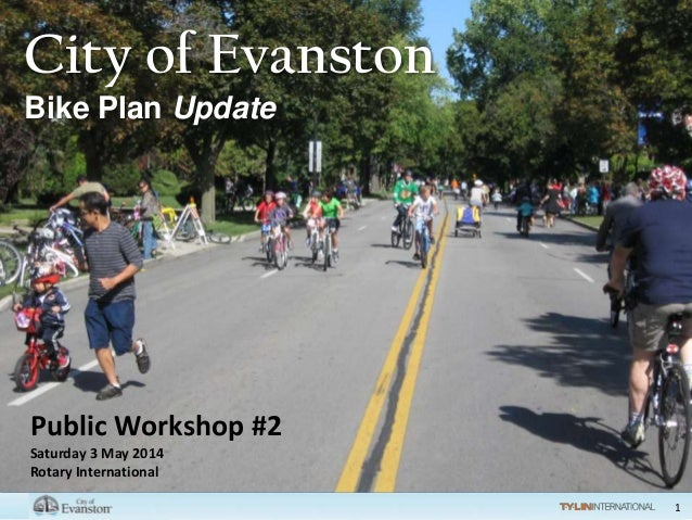 1 City of Evanston Bike Plan Update Public Workshop #2 Saturday 3 May 2014 Rotary International