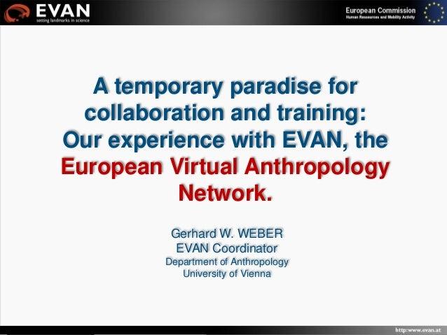 EVAN Public Day, Vienna, 2009 Gerhard W. WEBER EVAN Coordinator Department of Anthropology University of Vienna A temporar...