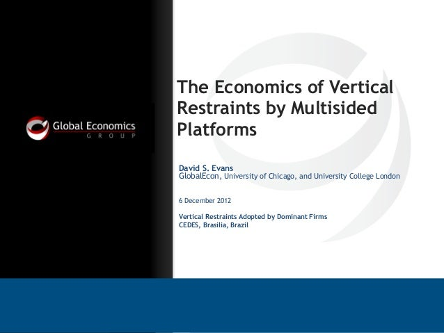 The Economics of Vertical Restraints by Multisided Platforms David S. Evans GlobalEcon, University of Chicago, and Univers...