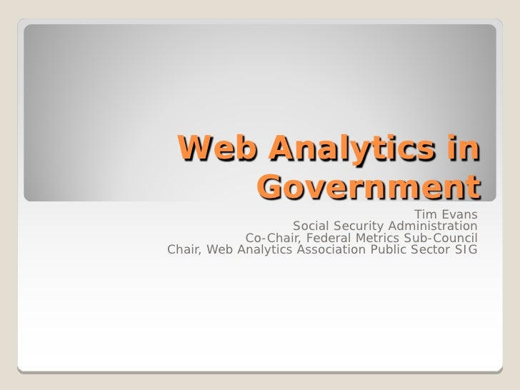 Web Analytics in    Government                                        Tim Evans                    Social Security Adminis...