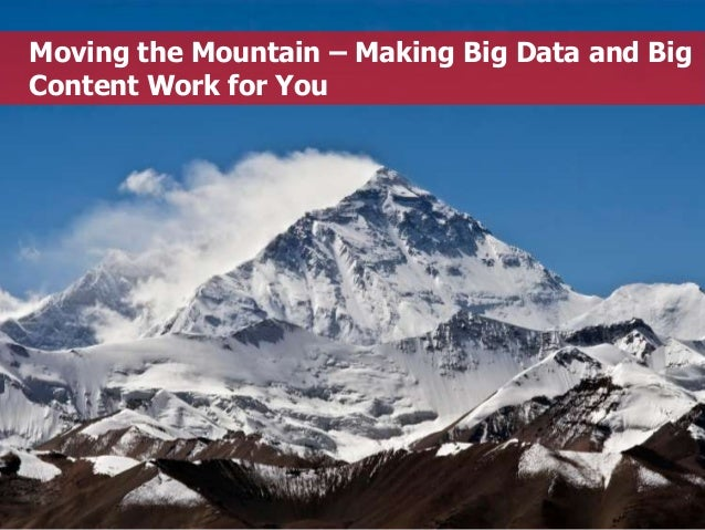 Moving the Mountain – Making Big Data and Big Content Work for You