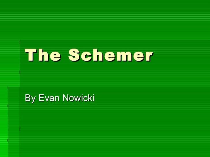 The Schemer By Evan Nowicki