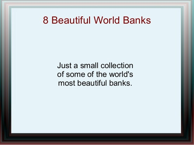 8 Beautiful World Banks  Just a small collection of some of the world's most beautiful banks.