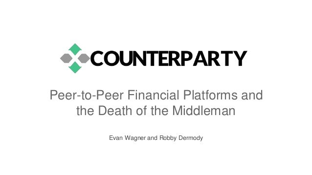 Peer-to-Peer Financial Platforms and the Death of the Middleman Evan Wagner and Robby Dermody