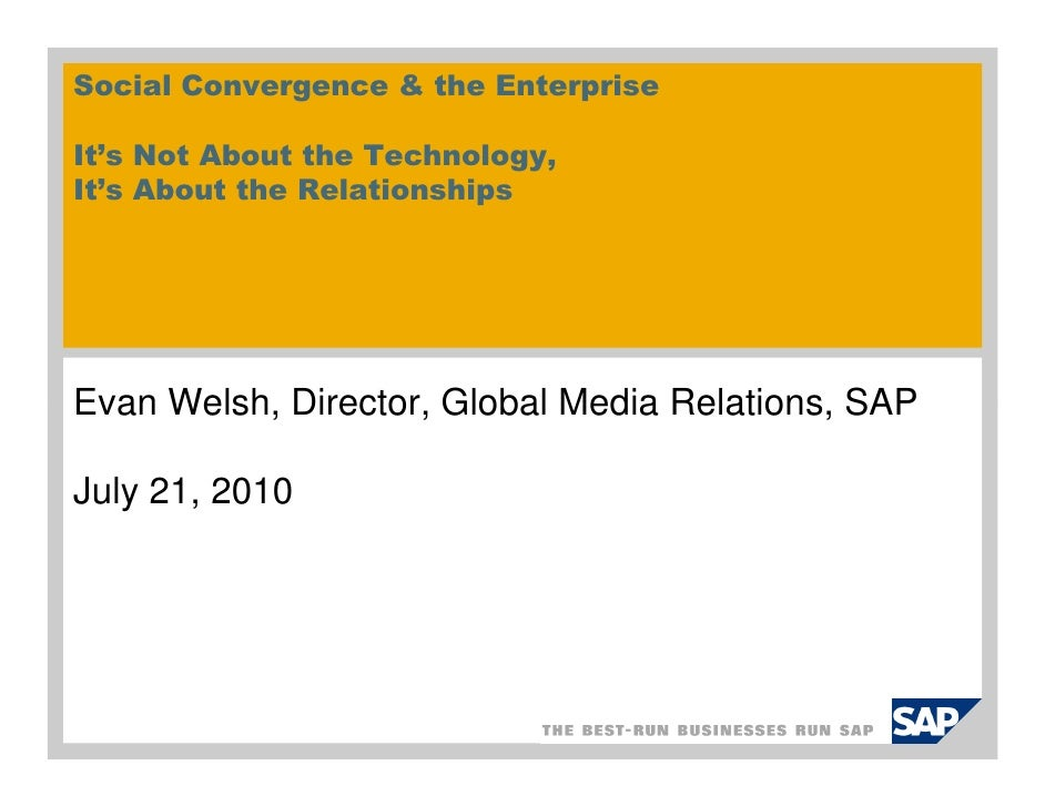 Social Convergence & the Enterprise  It's Not About the Technology, It's About the Relationships     Evan Welsh, Director,...