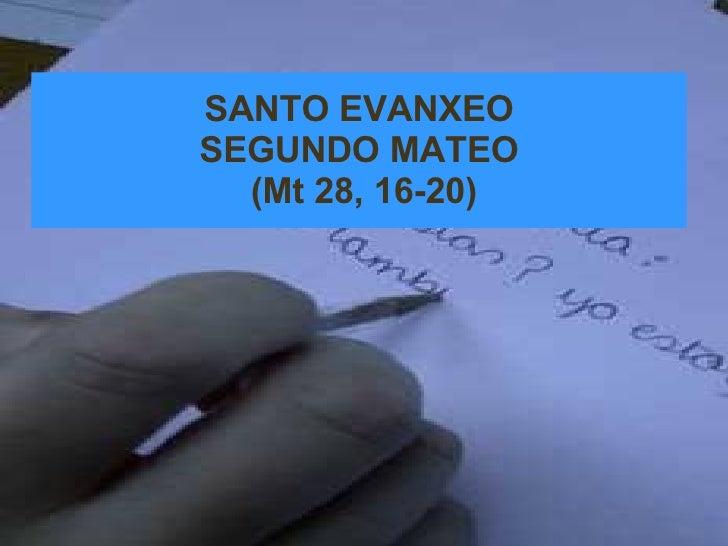 SANTO EVANXEO SEGUNDO MATEO  (Mt 28, 16-20)