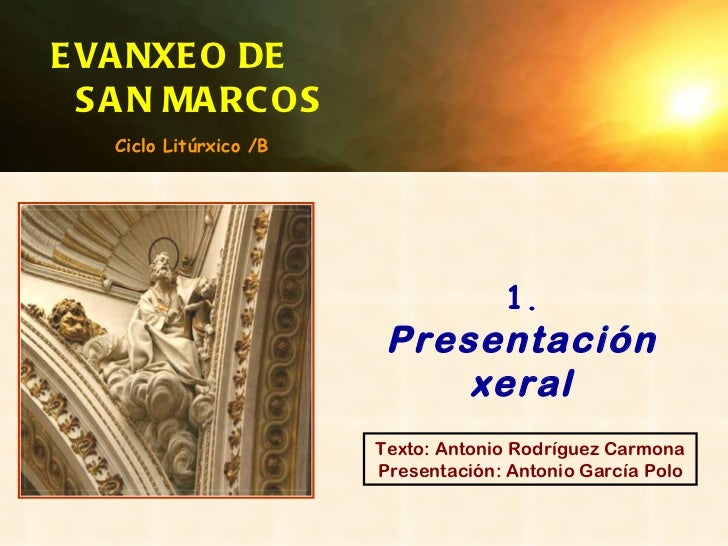 Texto: Antonio Rodríguez Carmona Presentación: Antonio García Polo EVANXEO DE  SAN MARCOS 1.   Presentación xeral Ciclo Li...