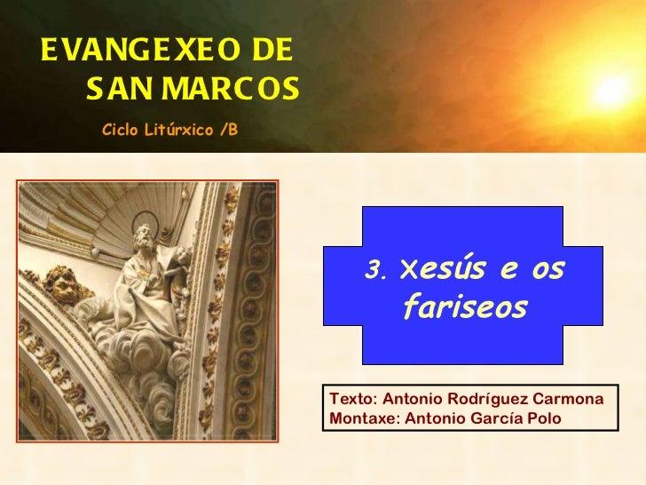 Texto: Antonio Rodríguez Carmona Montaxe: Antonio García Polo EVANGEXEO DE  SAN MARCOS 3.  X esús e os fariseos Ciclo Litú...