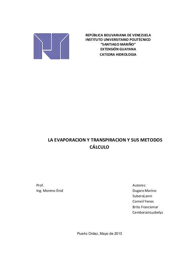 LA EVAPORACION Y TRANSPIRACION Y SUS METODOSCÁLCULOProf. Autores:Ing. Moreno Énid Dugaro MarinoSuberoLanniCorneil YenesBri...