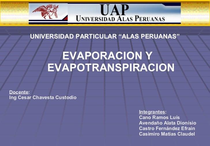 EVAPORACION Y EVAPOTRANSPIRACION Integrantes : Cano Ramos  Luís Avendaño Alata Dionísio Castro Fernández Efrain Casimiro M...