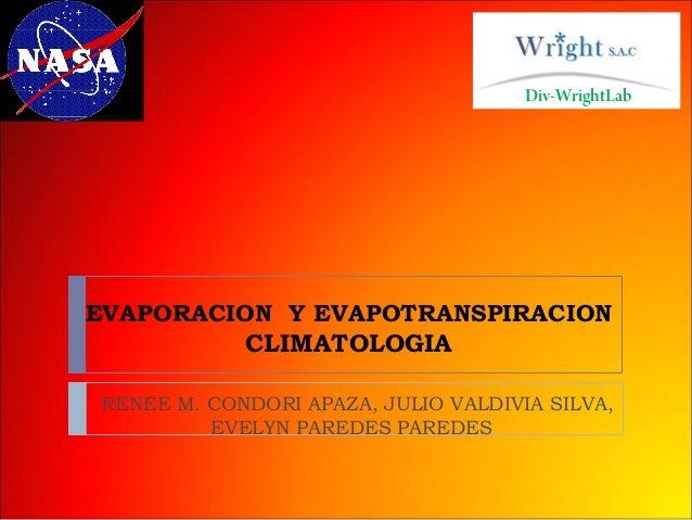 Div-WrightLabEVAPORACION Y EVAPOTRANSPIRACION          CLIMATOLOGIARENEE M. CONDORI APAZA, JULIO VALDIVIA SILVA,         E...