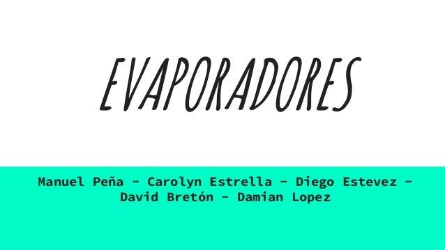 EVAPORADORES Manuel Peña - Carolyn Estrella - Diego Estevez - David Bretón - Damian Lopez