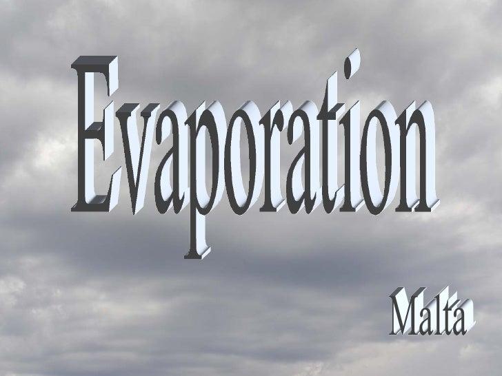 Evaporation Malta
