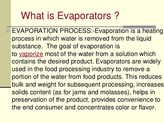 Evaporation and types of evaporators used in processing industries.