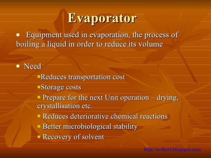 Evaporator <ul><li>Equipment used in evaporation, the process of boiling a liquid in order to reduce its volume  </li></ul...