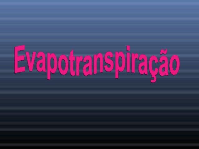 DEFINIÇÕES  A necessidade hídrica de cultura é quantificada através da evapotranspiração (ET). A ET de uma área vegetada ...