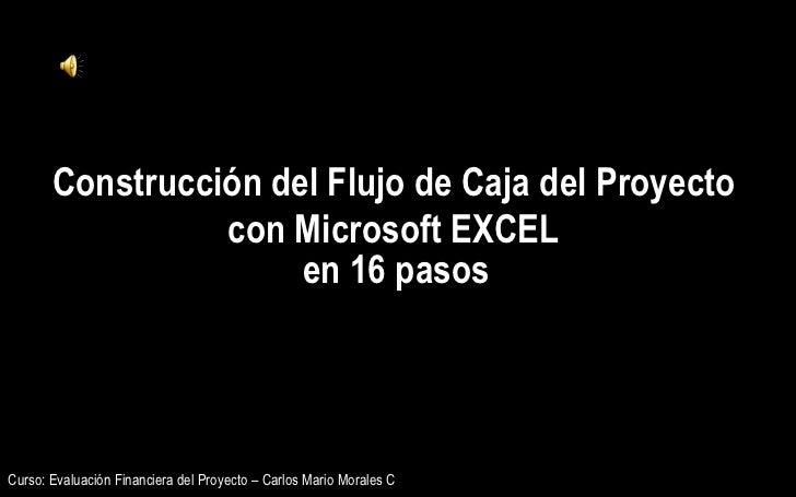 Construcción del Flujo de Caja del Proyecto  con Microsoft EXCEL  en 16 pasos   Curso: Evaluación Financiera del Proyecto ...