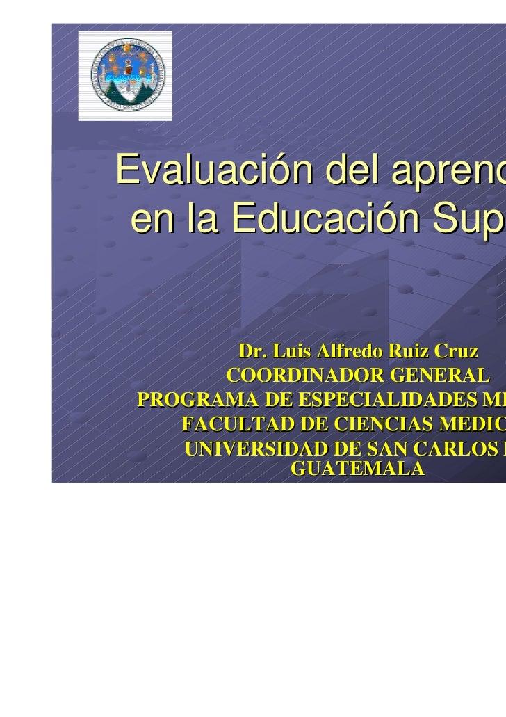 Evaluación del aprendizaje en la Educación Superior        Dr. Luis Alfredo Ruiz Cruz       COORDINADOR GENERAL PROGRAMA D...