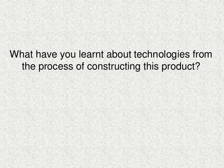 What have you learnt about technologies from the process of constructing this product?<br />