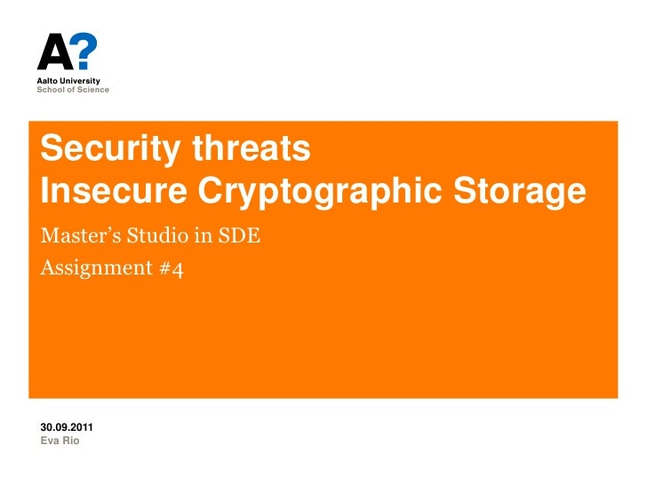 Security threatsInsecure Cryptographic Storage<br />Master's Studio in SDE<br />Assignment #4<br />Eva Rio<br />30.09.2011...
