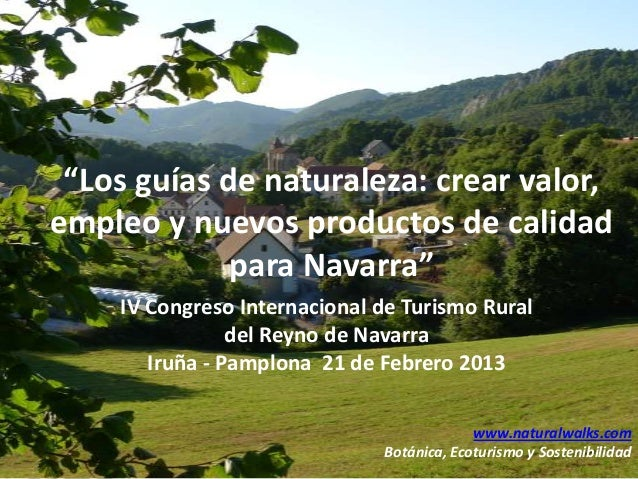 """""""Los guías de naturaleza: crear valor,empleo y nuevos productos de calidad             para Navarra""""    IV Congreso Intern..."""