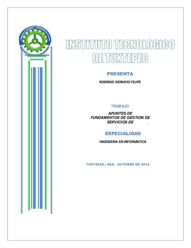 PRESENTA  RODRIGO DIONICIO FELIPE  TRABAJO  APUNTES DE  FUNDAMENTOS DE GESTION DE  SERVICIOS DE  TECNOLOGIAS DE INFORMACIÓ...