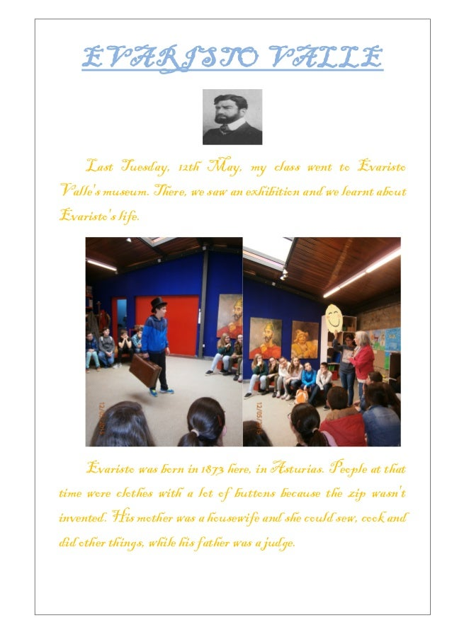 EVARISTO VALLE Last Tuesday, 12th May, my class went to Evaristo Valle's museum. There, we saw an exhibition and we learnt...