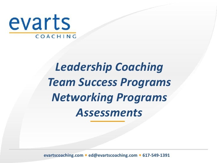 LeadershipCoaching<br />Team Success Programs<br />Networking Programs<br />Assessments<br />evartscoaching.com w ed@evart...
