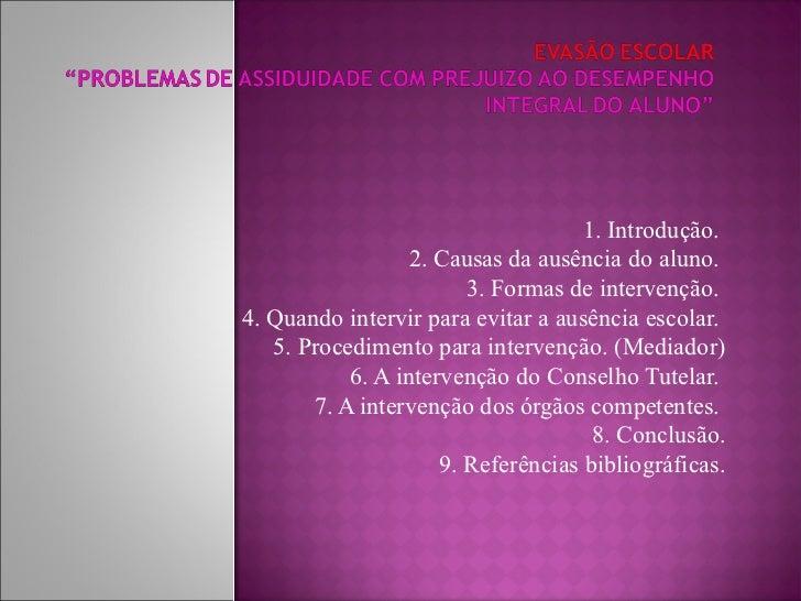 1. Introdução.                  2. Causas da ausência do aluno.                        3. Formas de intervenção.4. Quando ...