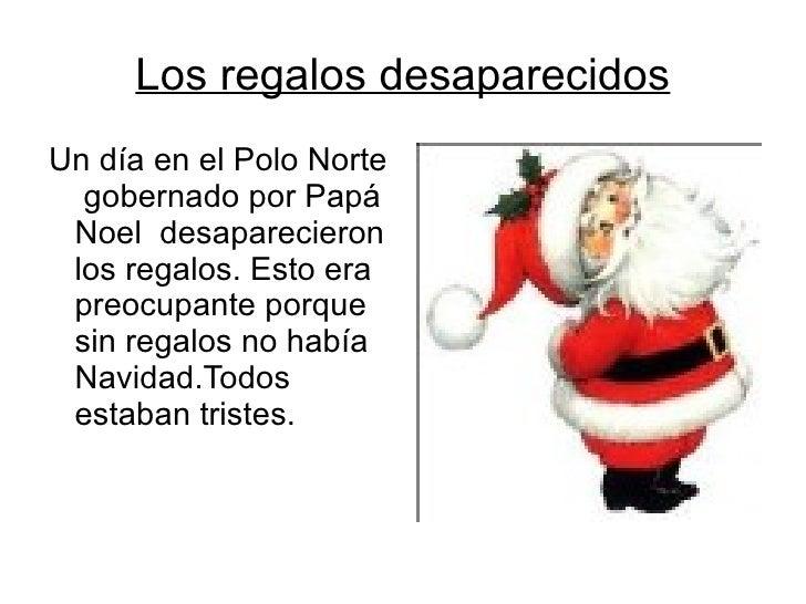Los regalos desaparecidos <ul><li>Un día en el Polo Norte  gobernado por Papá Noel  desaparecieron los regalos. Esto era p...