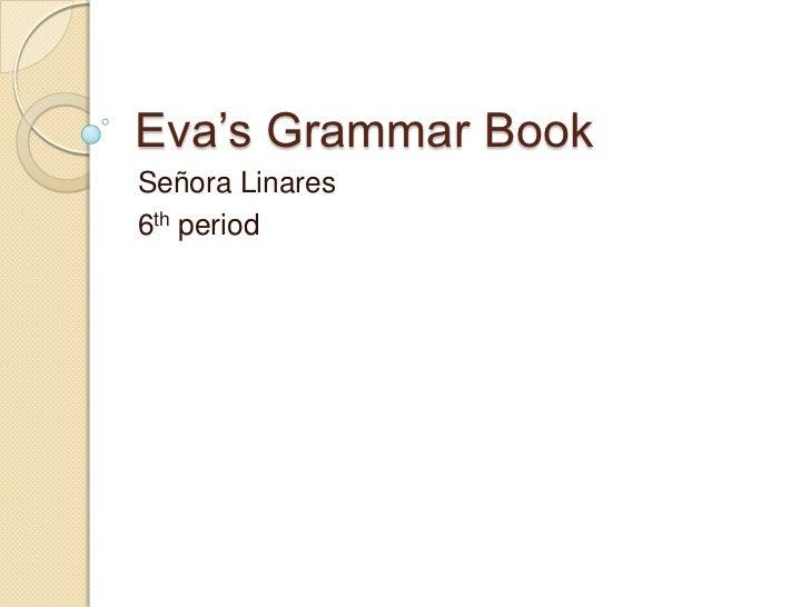 Eva's Grammar BookSeñora Linares6th period